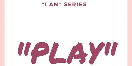 """I AM"" Series ""PLAY"""