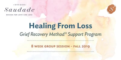 Healing From Loss, GRIEF SUPPORT PROGRAM - 8 Week Group Session (Fall 2019)