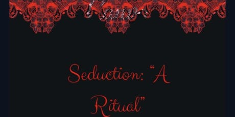 "Seduction ""A Ritual"" tickets"