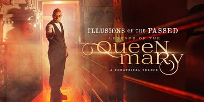 Illusions of the Passed; Legends of the Queen Mary