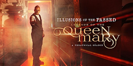 Illusions of the Passed; Legends of the Queen Mary tickets