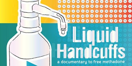 Liquid Handcuffs - A Documentary to Free Methadone tickets