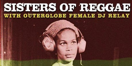 Sisters of Reggae and Outerglobe Female DJ Relay at Ritzy Brixton July 24th tickets