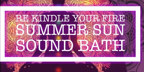 """Re Kindle Your Fire""  Summer Sun Sound Bath tickets"