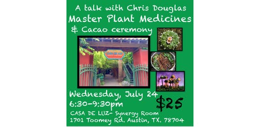 Austin: Plant Medicine Talk and Cacao Ceremony with Chris Douglas - July