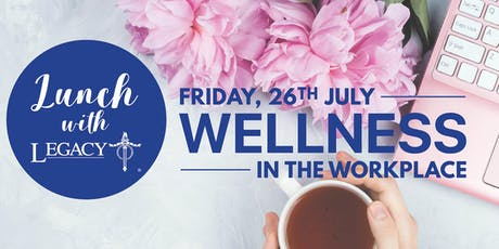 Lunch with Legacy - Wellness in the Workplace tickets