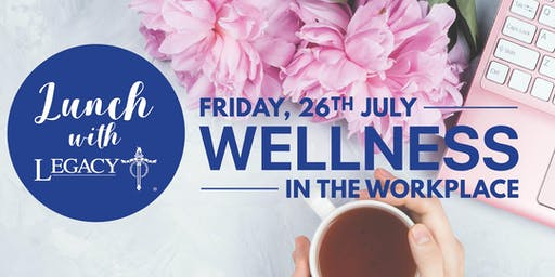 Lunch with Legacy - Wellness in the Workplace