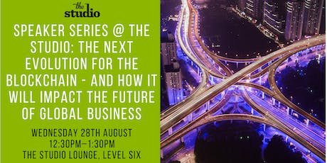 Speaker Series @ The Studio: The Next Evolution for the Blockchain + Its Impact on the Future of Global Business  tickets