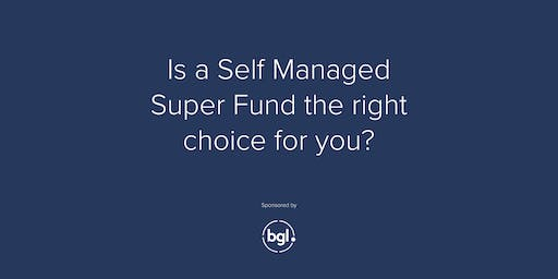 Is A Self Managed Super Fund The Right Choice For You?