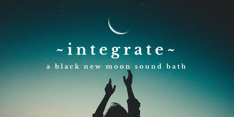 ~INTEGRATE~ New Black Moon Sound Bath tickets