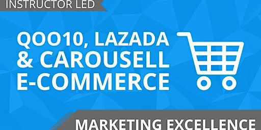 2 Days -  Qoo10, Lazada and Carousell E-Commerce (100% Claimable by SkillsFuture).
