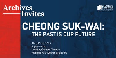 Archives Invites – Cheong Suk-Wai: The Past is Our Future