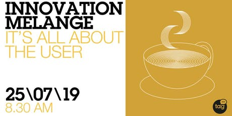 Innovation Melange: It's all about the User tickets