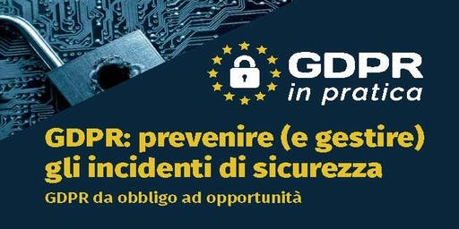 GDPR:prevenire (e gestire)gli incidenti di sicurezza