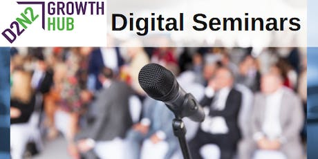 D2N2 Growth Hub Digital Seminar, 18 Jul 2019 tickets