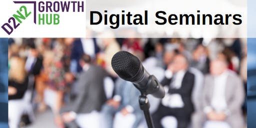 D2N2 Growth Hub Digital Seminar, 1 Aug 2019