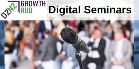 D2N2 Growth Hub Digital Seminar, 20 Aug 2019 tickets