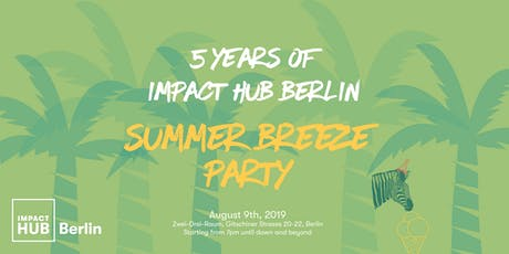 5 years of Impact Hub Berlin - Summer Breeze Party Tickets