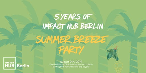 5 years of Impact Hub Berlin - Summer Breeze Party