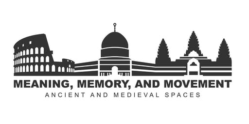 Meaning, Memory, and Movement: Ancient and Medieval Spaces
