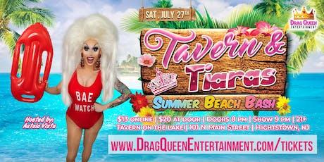 Tavern & Tiaras Drag Show - Summer Beach Bash! tickets