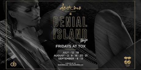 Denial Island , TOX Fridays  IBIZA tickets