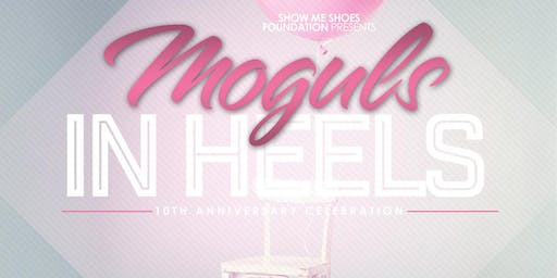 Moguls In Heels: Season 10 - Show Me Shoes Celebrates 10 Years