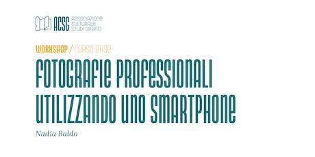 Fotografie professionali utilizzando lo smartphone. CORSO BASE biglietti