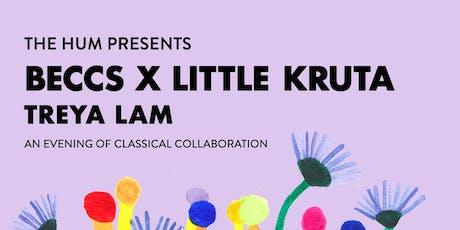 The Hum Presents: beccs x Little Kruta with s/g Treya Lam tickets