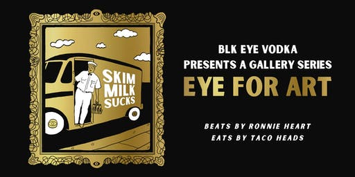 BLK EYE Vodka Presents EYE FOR ART Gallery Series