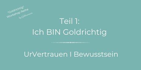 Ich BIN Goldrichtig - Bewusstsein & UrVertrauen Tickets