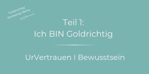 Ich BIN Goldrichtig - Bewusstsein & UrVertrauen