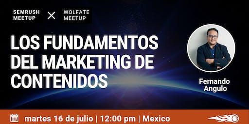Los Fundamentos del Marketing de Contenidos. SEMrush & Wolfate Meetup en Ciudad de México.