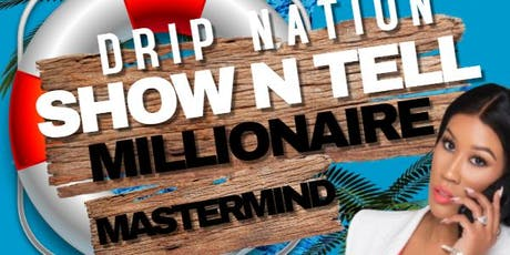 "Drip Nation ""Show N Tell"" Millionaire Mastermind tickets"