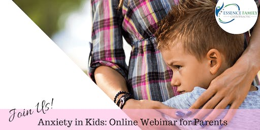 Anxiety in Kids: Online Webinar for Parents