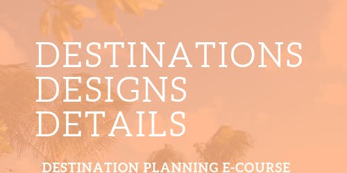 Destinations, Designs and Details: Destination E- Course