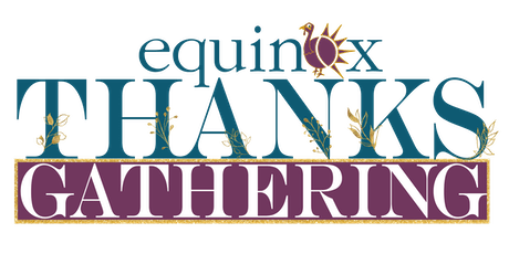 Equinox's 2019 ThanksGathering Celebration - Official Kick Off Celebration to the 50th Anniversary Thanksgiving Community Dinner  tickets