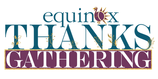 Equinox's 2019 ThanksGathering Celebration - Official Kick Off Celebration to the 50th Anniversary Thanksgiving Community Dinner