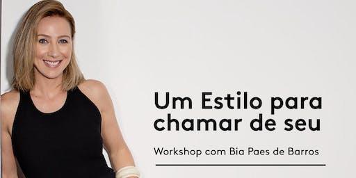 """Workshop """" Um estilo para chamar de seu"""" com Bia Paes de Barros"""