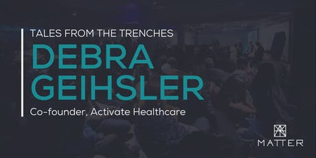 Tales from the Trenches: Debra Geihsler, Co-founder of Activate Healthcare tickets