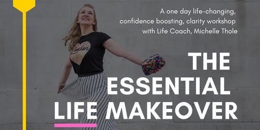 The Essential Life Makeover - A Worshop To Gain Clarity & Take Action