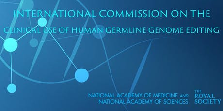 1st Meeting of the International Commission on the Clinical Use of Human Germline Genome Editing tickets