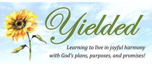 """YIELDED"": A 3-Day Seminar for Women -- July 16-18, 2019"
