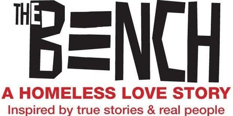 THE BENCH, A Homeless Love Story - Inspired by true stories & real people tickets