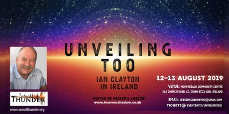 UNVEILING TOO, IAN CLAYTON, Hosted by Heaven's Shadow tickets