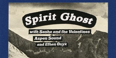 Spirit Ghost // Ethan Onyx // Sasha and the Valentines // Aspen Sound