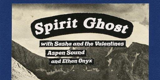 Spirit Ghost // Ethan Onyx // Sasha and the Valentines // Aspen Sound