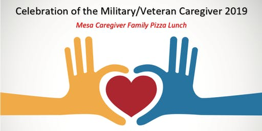 Celebration of the Military/Veteran Caregiver 2019: Mesa Family Pizza Lunch
