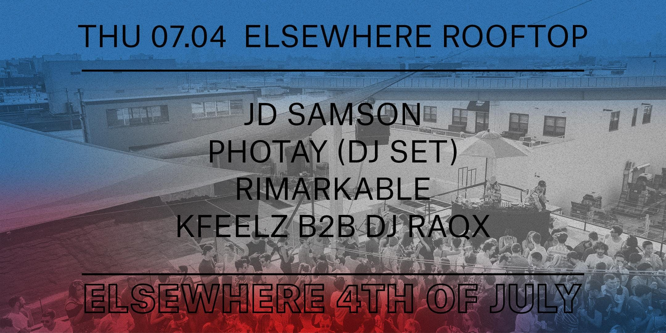 Elsewhere 4th of July w/ JD Samson, Photay (DJ Set), Rimarkable & Kfeelz B2B DJ Raqx