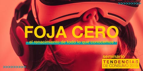 FOJA CERO - Seminario Tendencias de Consumo 2019 entradas